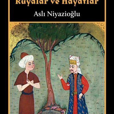 17. Yüzyıl İstanbul'unda Rüyalar ve Hayatlar Kitap Özeti - Aslı Niyazioğlu